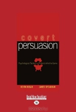 Kevin Hogan and james Speakman. Covert Persuasion: Psychological Tactics and Tricks to Win the Game