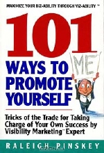 Raleigh Pinskey. 101 Ways Promote Yourself : Tricks Of The Trade For Taking Charge Of Your Own Success