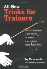 Dave Arch. All New Tricks for Trainers: 57 Tricks and Techniques to Grab and Hold the Attention of Any Audience... and Get Magical Results