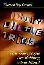 Thomas Ray Crowel, Patricia Ann Gillham. Dirty Little Tricks : How Salespeople Are Robbing You Blind!