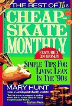 Mary Hunt. The Best of the Cheapskate Monthly: Simple Tips for Living Lean