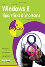 Stuart Yarnold. Windows 8 Tips, Tricks & Shortcuts in Easy Steps