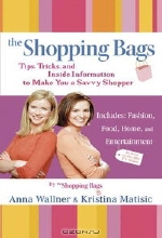 Anna Wallner, Kristina Matisic. The Shopping Bags: Tips, Tricks, and Inside Informationto Make You a Savvy Shopper