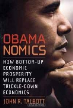 John R. Talbott. Obamanomics: How Bottom-Up Economic Prosperity Will Replace Trickle-Down Economics