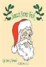 Capt. James G. Normand. Santa's Secret Trick