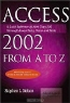 Julia Kelly, Stephen L. Nelson. Access 2002 from A to Z: A Quick Reference of More Than 200 Microsoft Access Tasks, Terms and Tricks