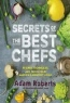 Adam Roberts. Secrets of the Best Chefs: Recipes, Techniques, and Tricks from America's Greatest Cooks